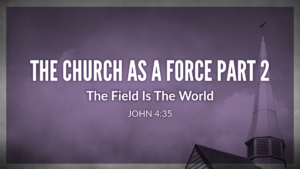 The Church As A Force Part 2 - Mesquite Worship Center